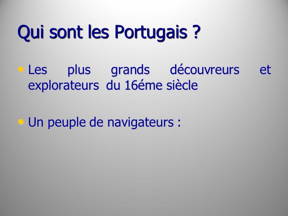 Qui sont les Portugais . Les plus grands découvreurs et explorateurs du 16éme siècle.