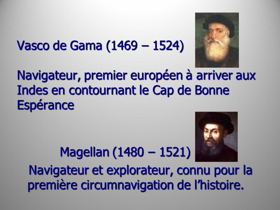 Vasco de Gama (1469 – 1524) Navigateur, premier européen à arriver aux Indes en contournant le Cap de Bonne Espérance
