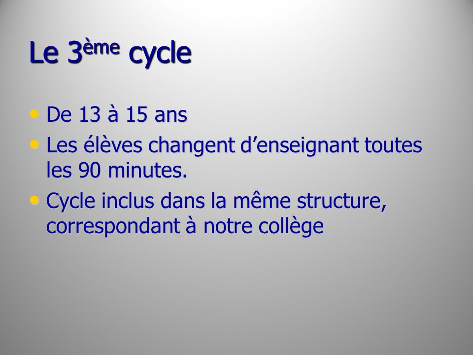 Le 3ème cycleDe 13 à 15 ans. Les élèves changent d'enseignant toutes les 90 minutes.