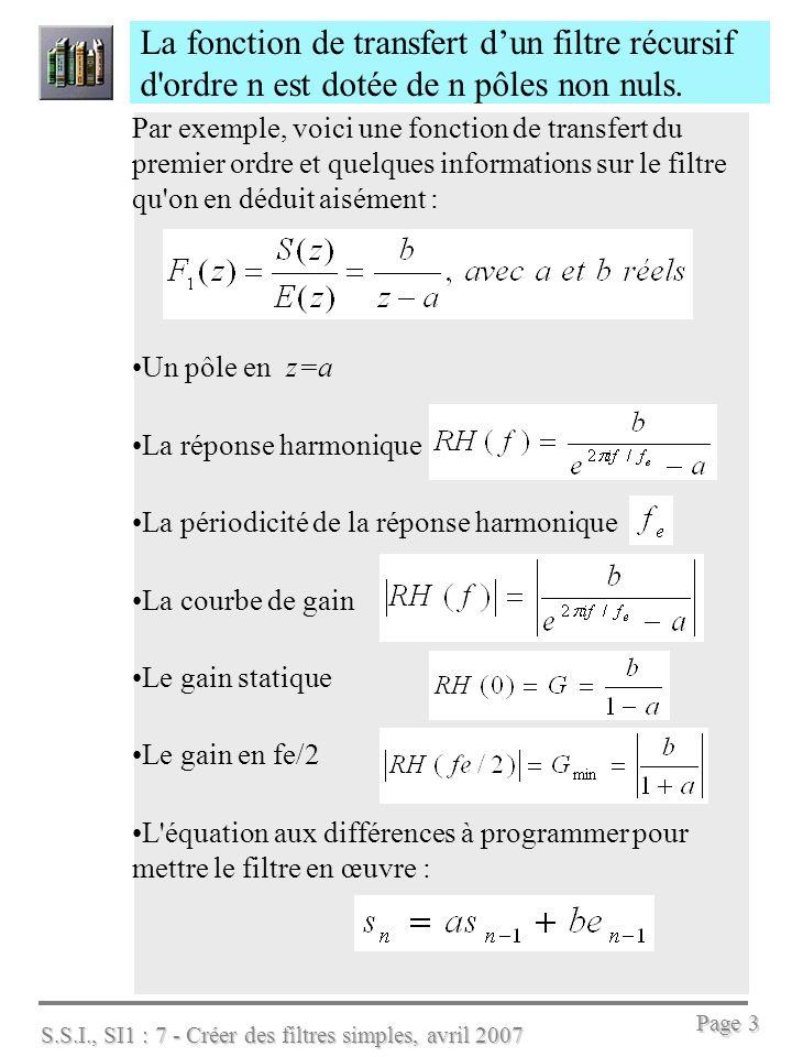 La fonction de transfert d'un filtre récursif d ordre n est dotée de n pôles non nuls.