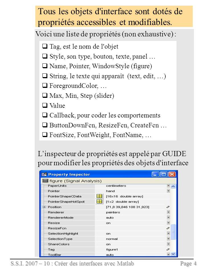 Tous les objets d interface sont dotés de propriétés accessibles et modifiables.