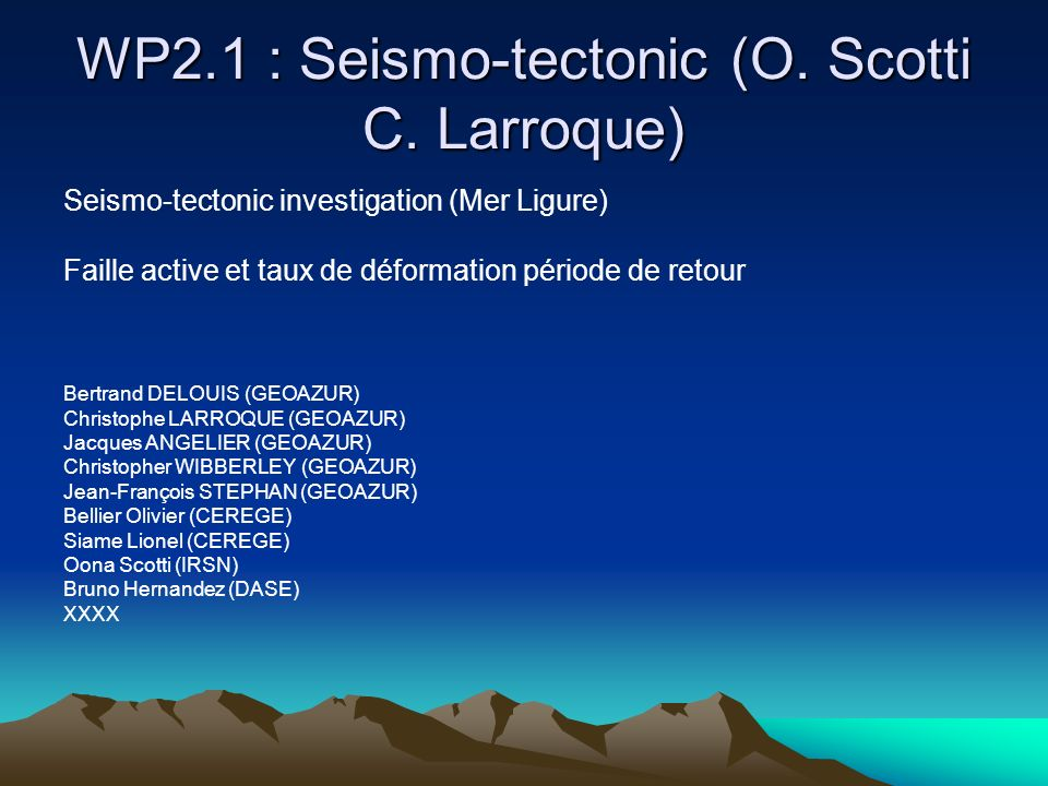 WP2.1 : Seismo-tectonic (O. Scotti C. Larroque)