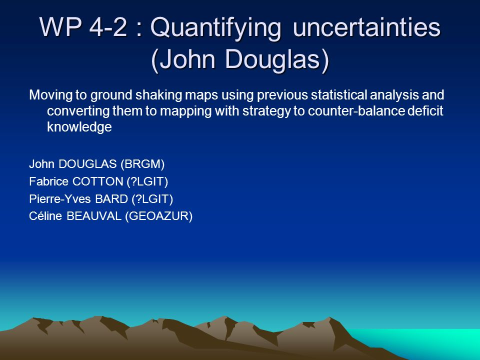 WP 4-2 : Quantifying uncertainties (John Douglas)