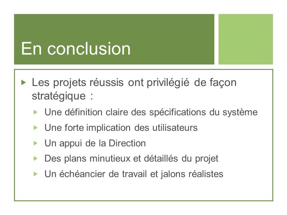 En conclusion Les projets réussis ont privilégié de façon stratégique : Une définition claire des spécifications du système.