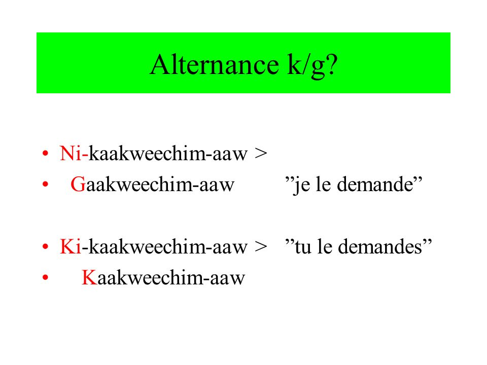 Alternance k/g Ni-kaakweechim-aaw >