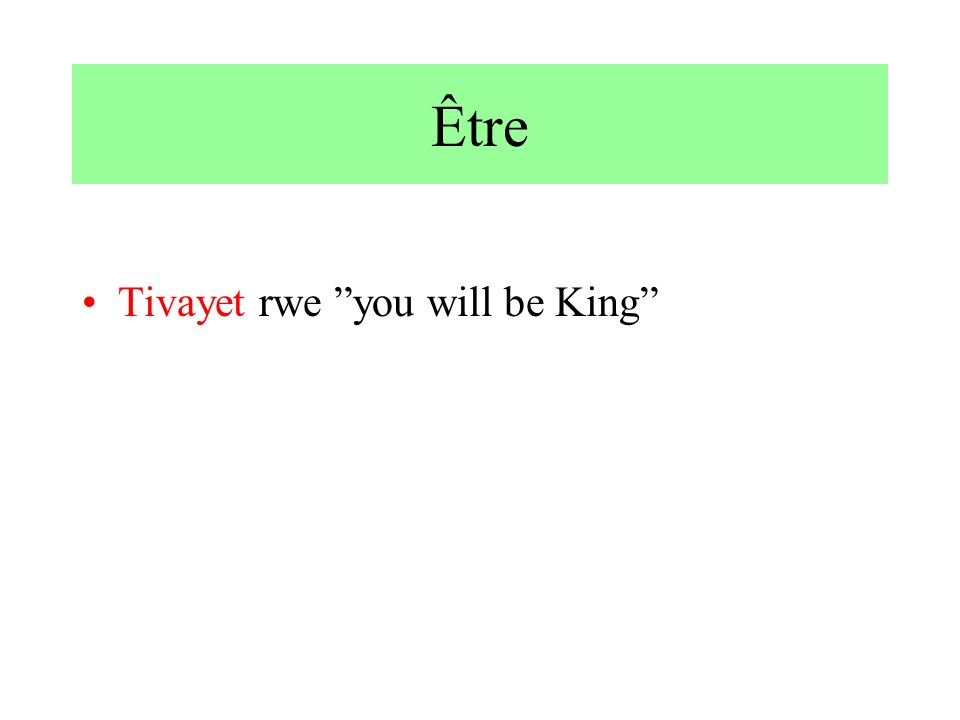 Être Tivayet rwe you will be King
