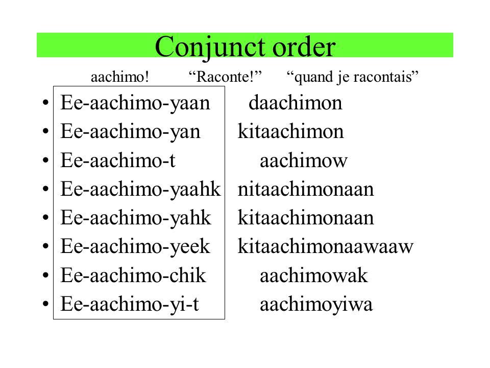 Conjunct order Ee-aachimo-yaan daachimon Ee-aachimo-yan kitaachimon