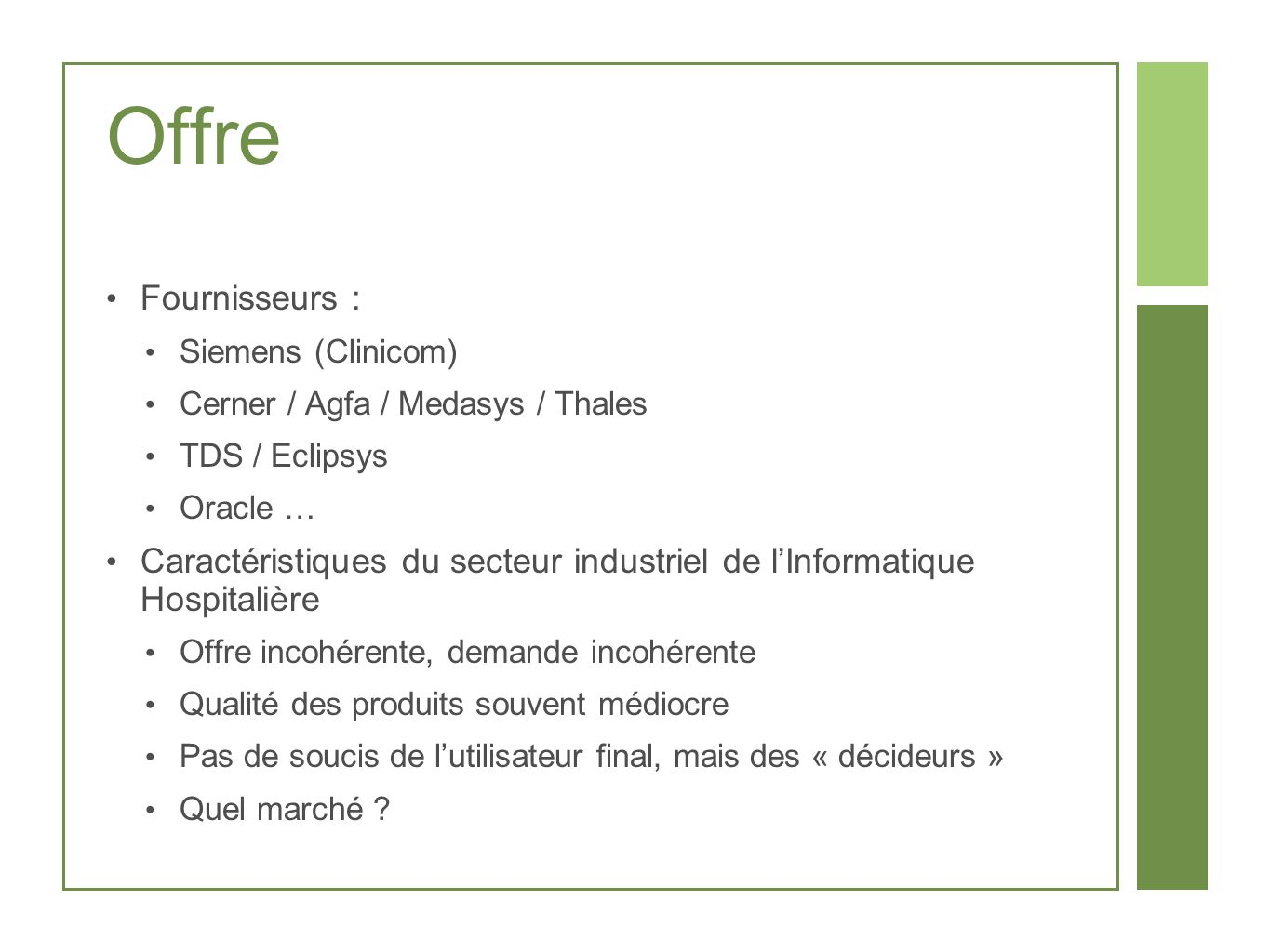 Offre Fournisseurs : Siemens (Clinicom) Cerner / Agfa / Medasys / Thales. TDS / Eclipsys. Oracle …