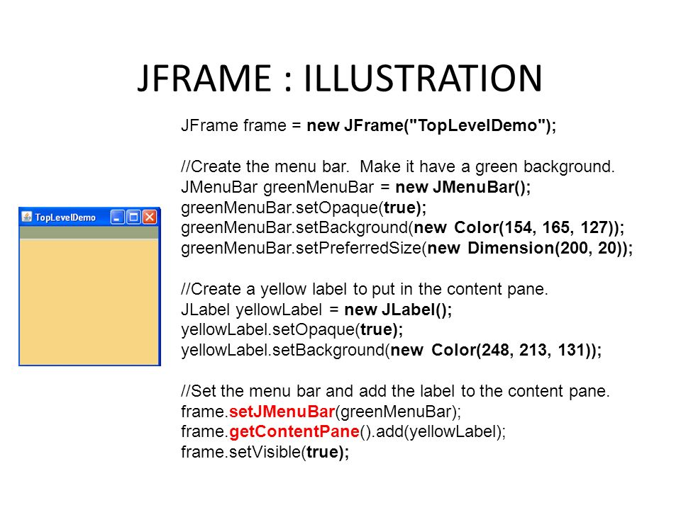 JFRAME : ILLUSTRATION JFrame frame = new JFrame( TopLevelDemo );