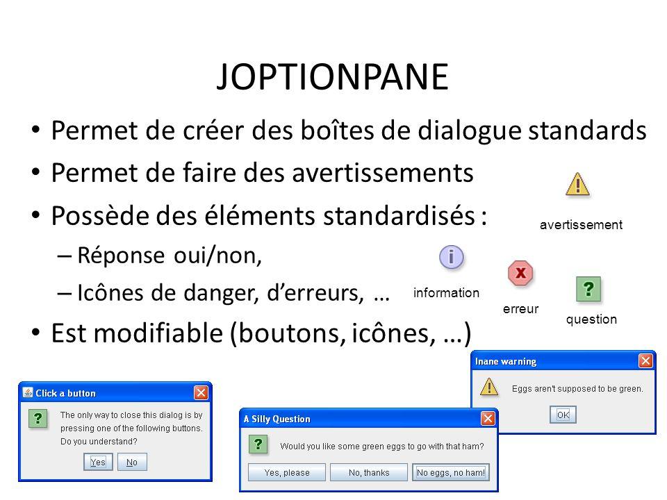 JOPTIONPANE Permet de créer des boîtes de dialogue standards