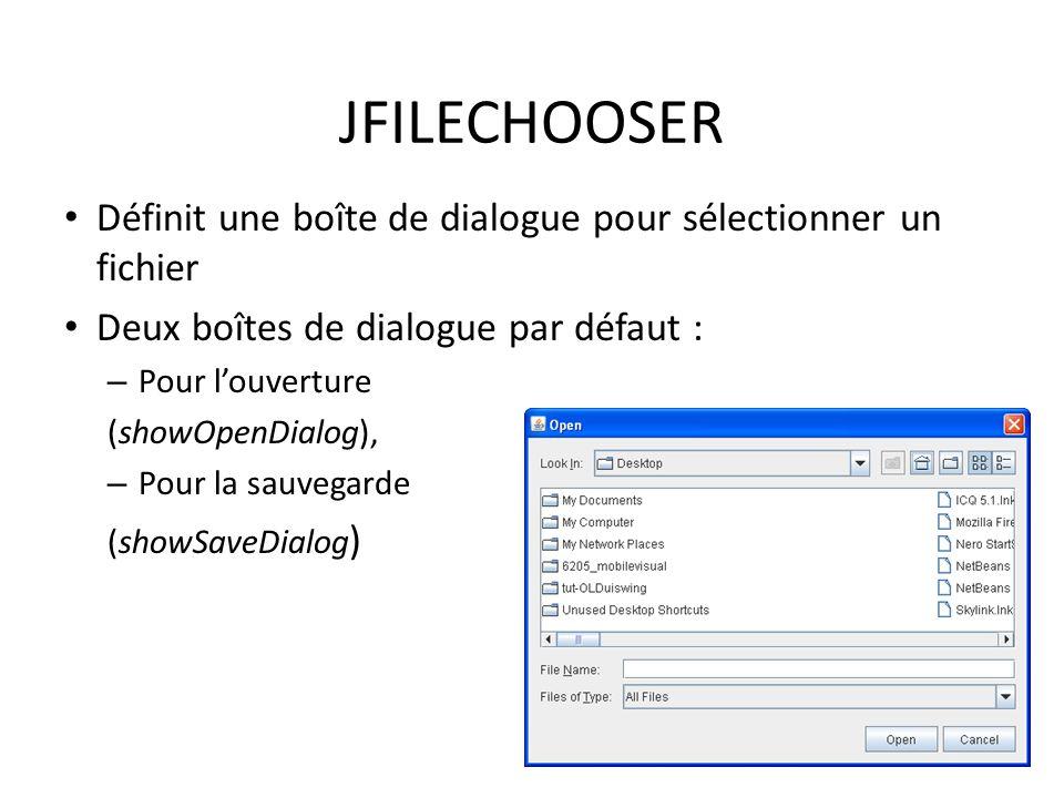 JFILECHOOSER Définit une boîte de dialogue pour sélectionner un fichier. Deux boîtes de dialogue par défaut :