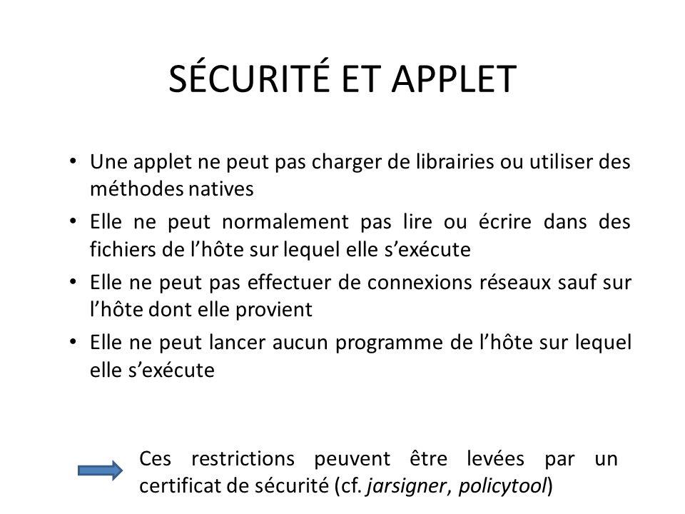 SÉCURITÉ ET APPLET Une applet ne peut pas charger de librairies ou utiliser des méthodes natives.