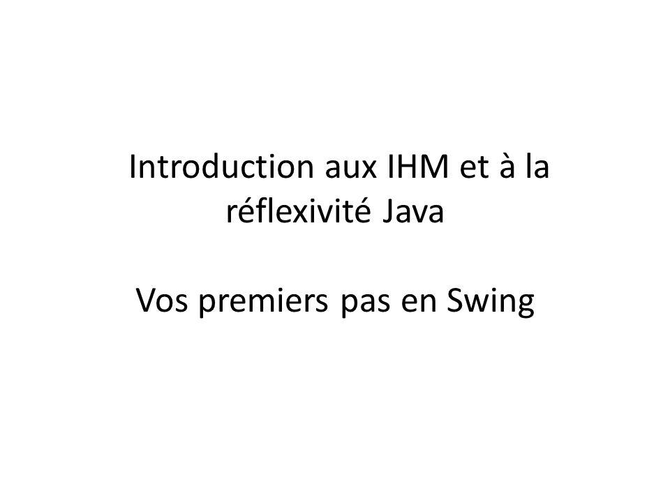 Introduction aux IHM et à la réflexivité Java Vos premiers pas en Swing