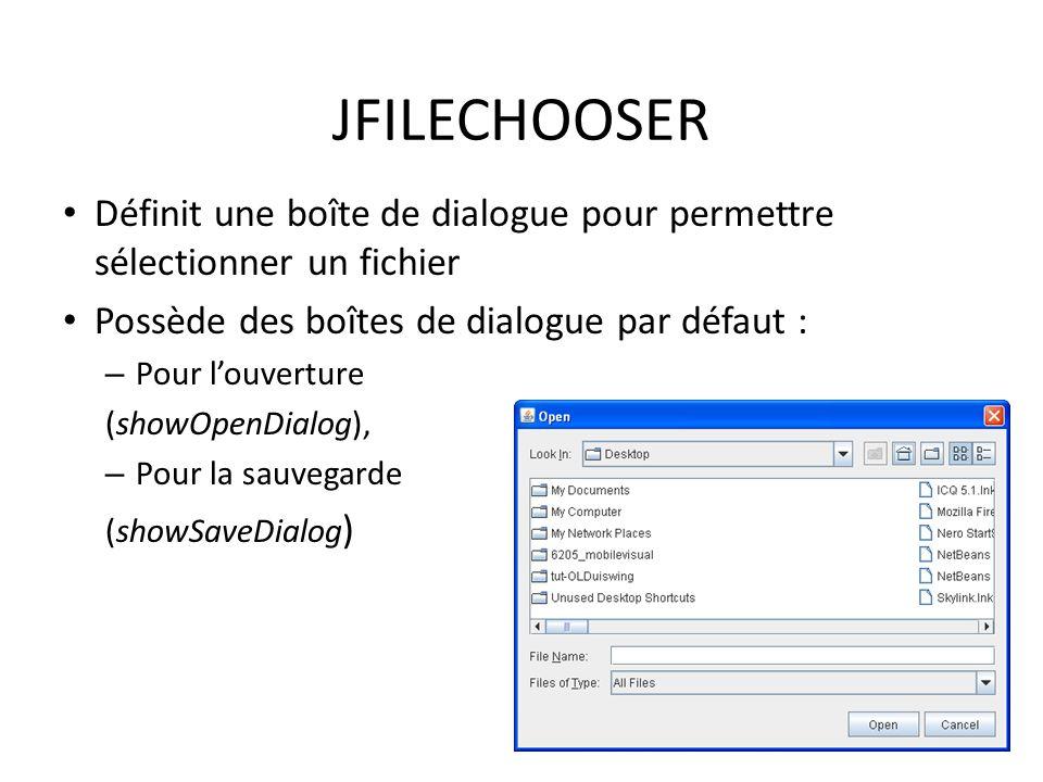 JFILECHOOSER Définit une boîte de dialogue pour permettre sélectionner un fichier. Possède des boîtes de dialogue par défaut :