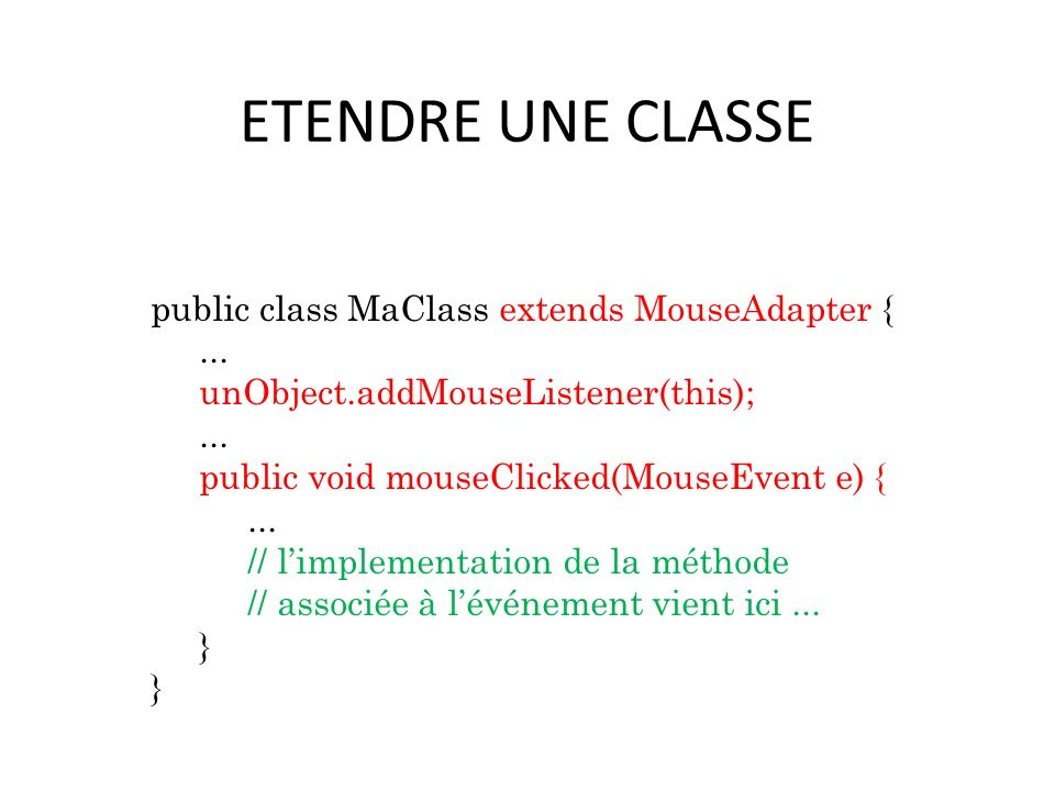 ETENDRE UNE CLASSE public class MaClass extends MouseAdapter { ...