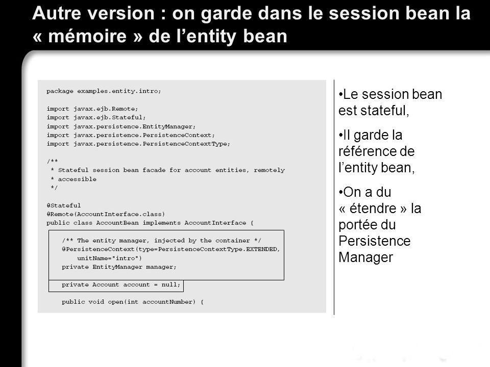 Autre version : on garde dans le session bean la « mémoire » de l'entity bean