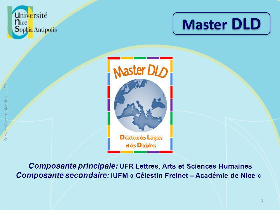 Master DLD Composante principale: UFR Lettres, Arts et Sciences Humaines. Composante secondaire: IUFM « Célestin Freinet – Académie de Nice »