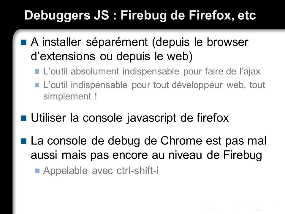 Debuggers JS : Firebug de Firefox, etc