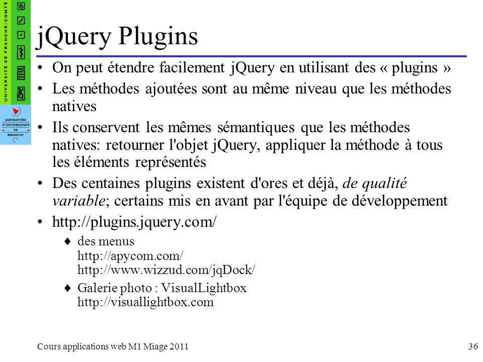 jQuery PluginsOn peut étendre facilement jQuery en utilisant des « plugins » Les méthodes ajoutées sont au même niveau que les méthodes natives.