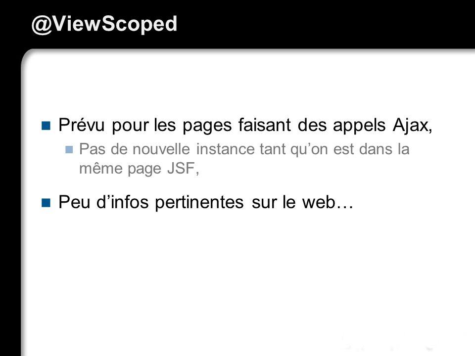 @ViewScoped Prévu pour les pages faisant des appels Ajax,