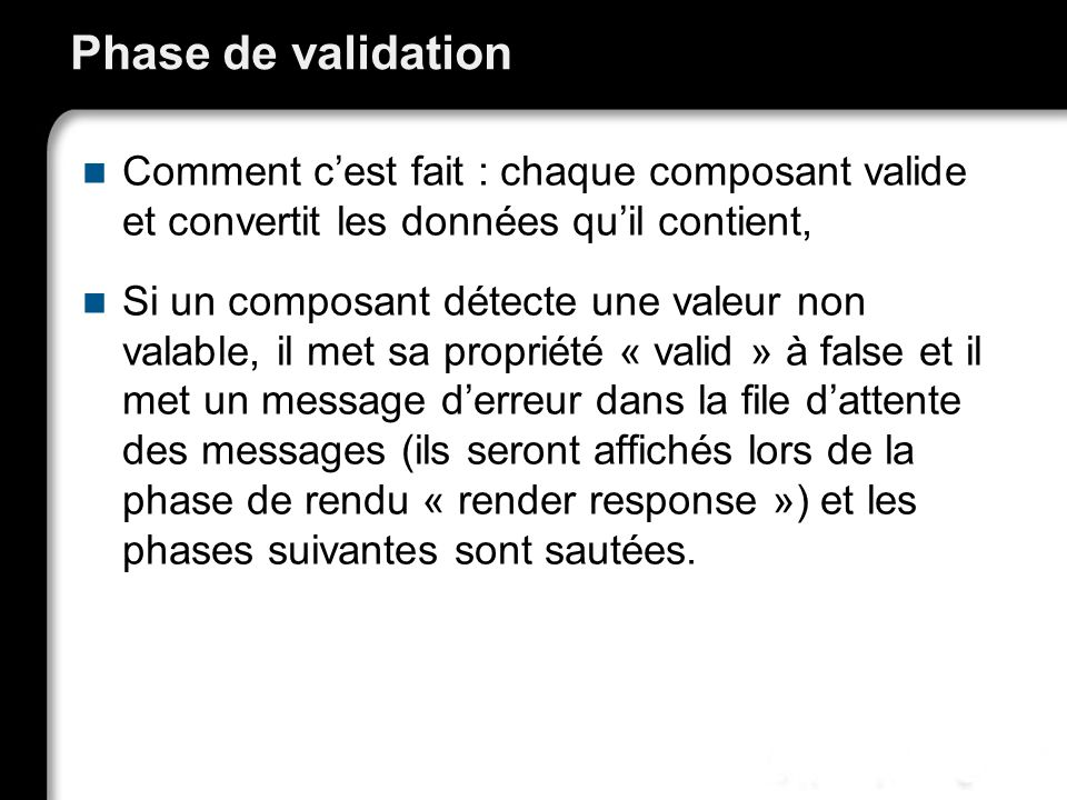 Phase de validation Comment c'est fait : chaque composant valide et convertit les données qu'il contient,