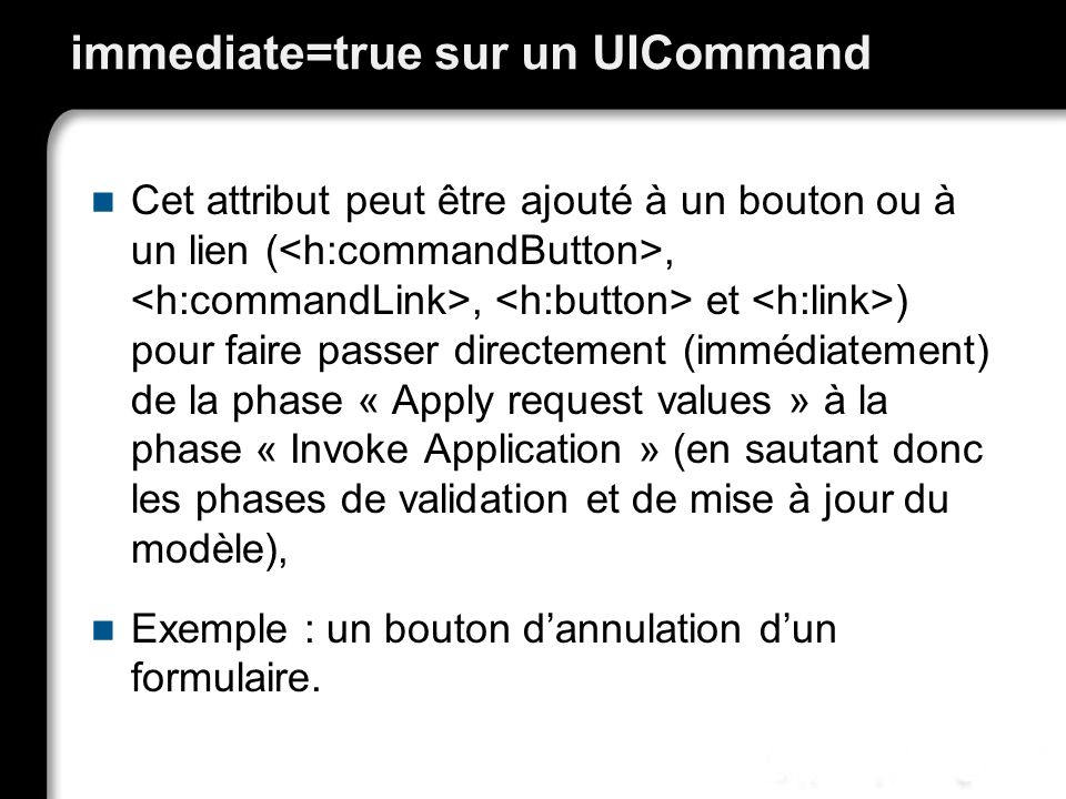 immediate=true sur un UICommand