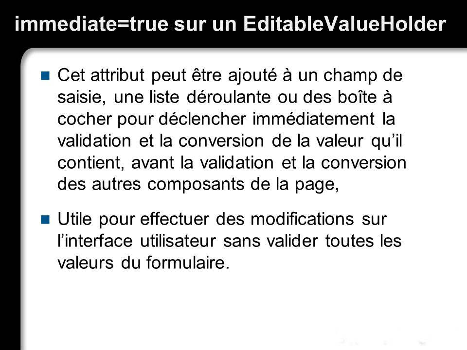 immediate=true sur un EditableValueHolder