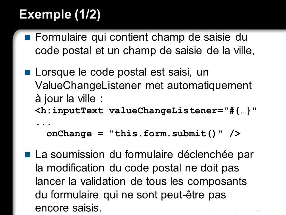 Exemple (1/2) Formulaire qui contient champ de saisie du code postal et un champ de saisie de la ville,