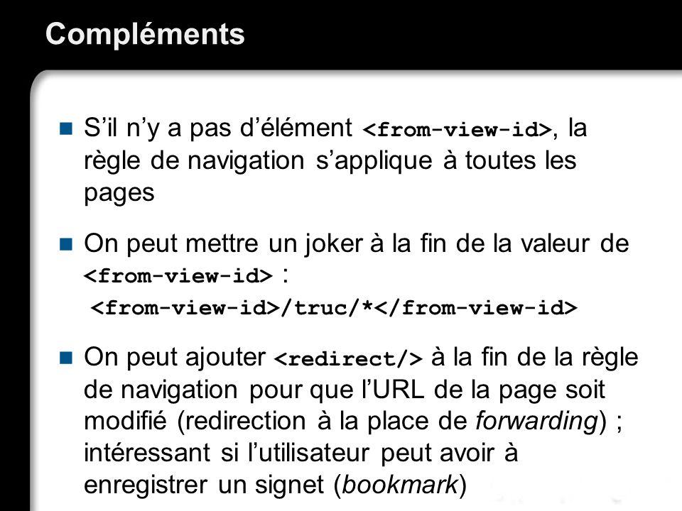 Compléments S'il n'y a pas d'élément <from-view-id>, la règle de navigation s'applique à toutes les pages.