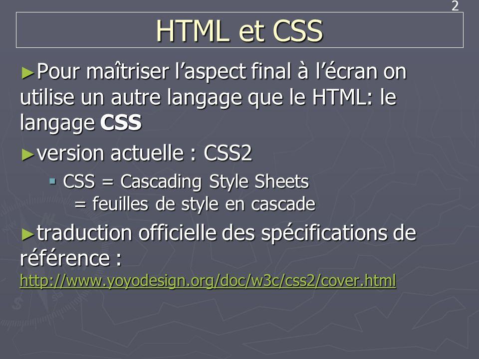 HTML et CSS Pour maîtriser l'aspect final à l'écran on utilise un autre langage que le HTML: le langage CSS.