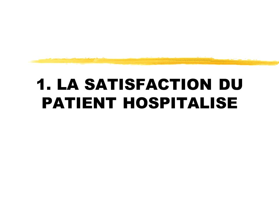 1. LA SATISFACTION DU PATIENT HOSPITALISE