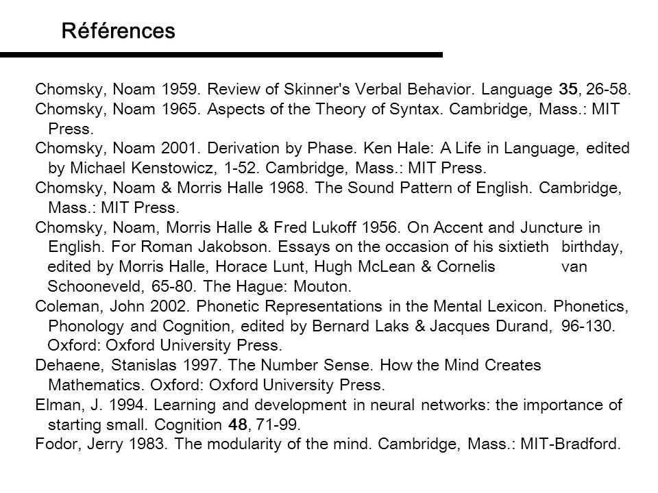 Références Chomsky, Noam 1959. Review of Skinner s Verbal Behavior. Language 35, 26-58.
