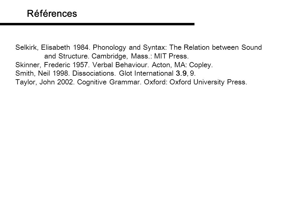 Références Selkirk, Elisabeth 1984. Phonology and Syntax: The Relation between Sound and Structure. Cambridge, Mass.: MIT Press.