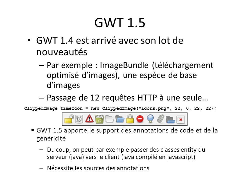 GWT 1.5 GWT 1.4 est arrivé avec son lot de nouveautés