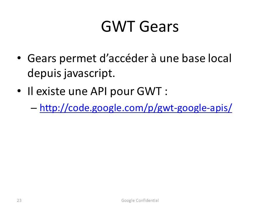 GWT Gears Gears permet d'accéder à une base local depuis javascript.