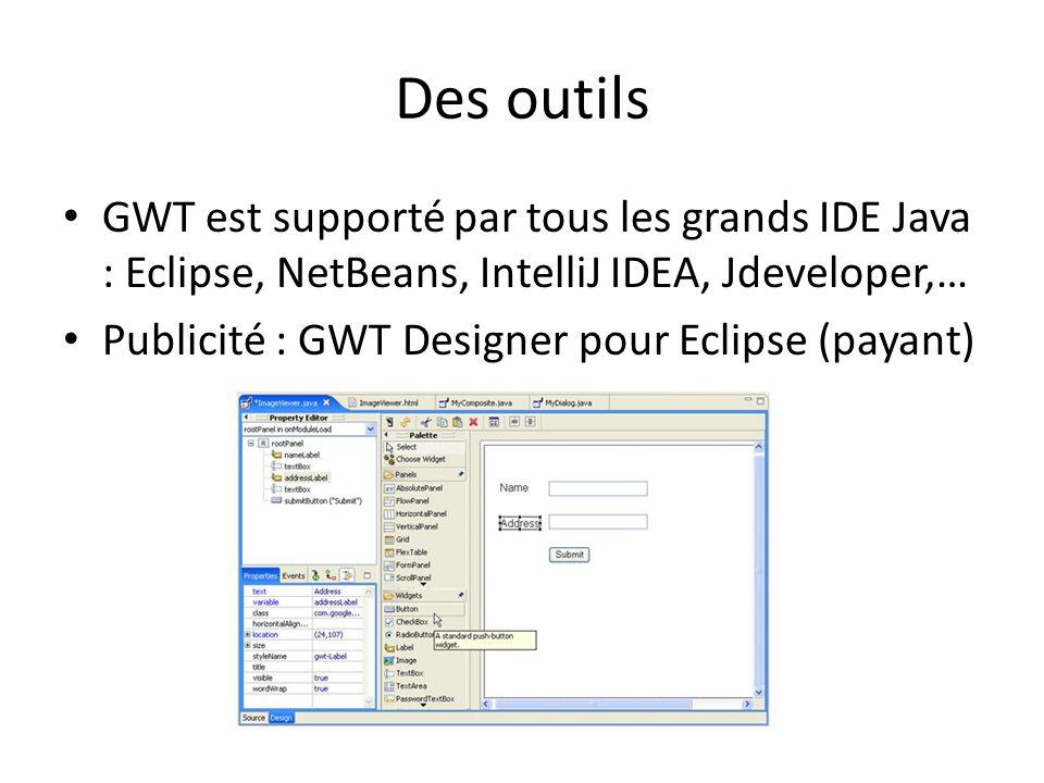 Des outils GWT est supporté par tous les grands IDE Java : Eclipse, NetBeans, IntelliJ IDEA, Jdeveloper,…