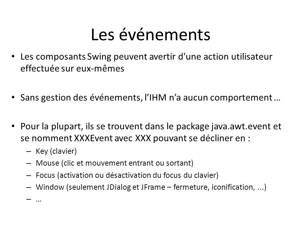 Les événementsLes composants Swing peuvent avertir d une action utilisateur effectuée sur eux-mêmes.