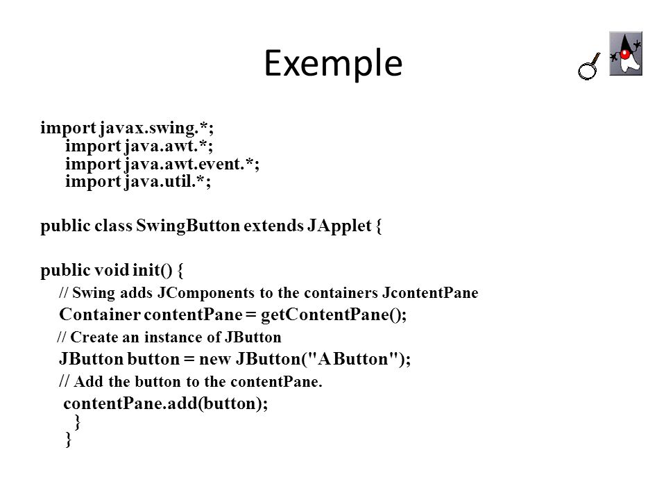 Exemple import javax.swing.*; import java.awt.*; import java.awt.event.*; import java.util.*; public class SwingButton extends JApplet {