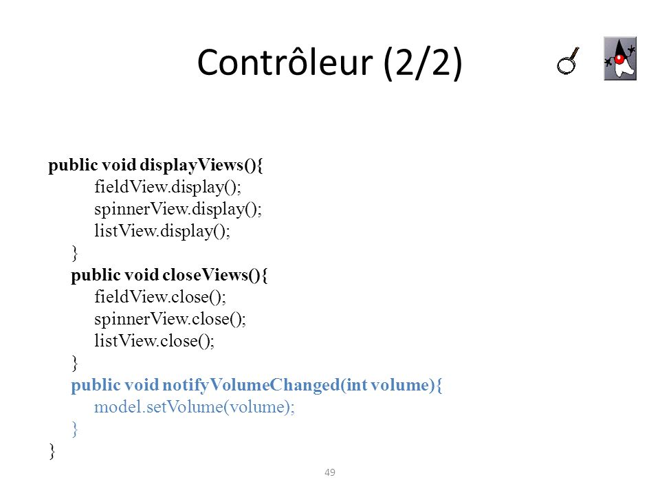 Contrôleur (2/2) public void displayViews(){ fieldView.display();