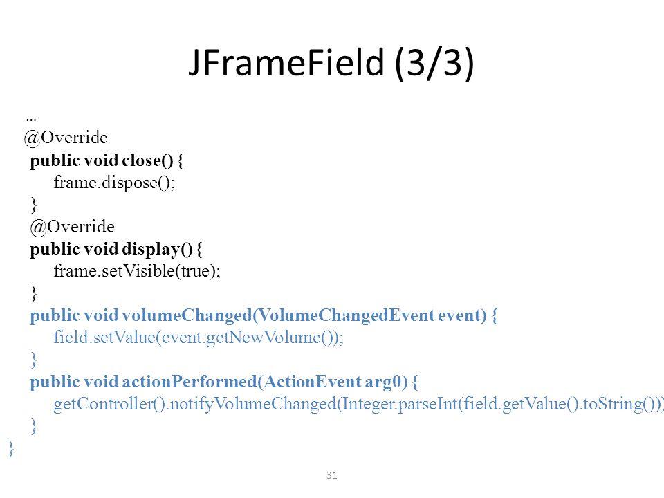 JFrameField (3/3) @Override public void close() { frame.dispose(); }