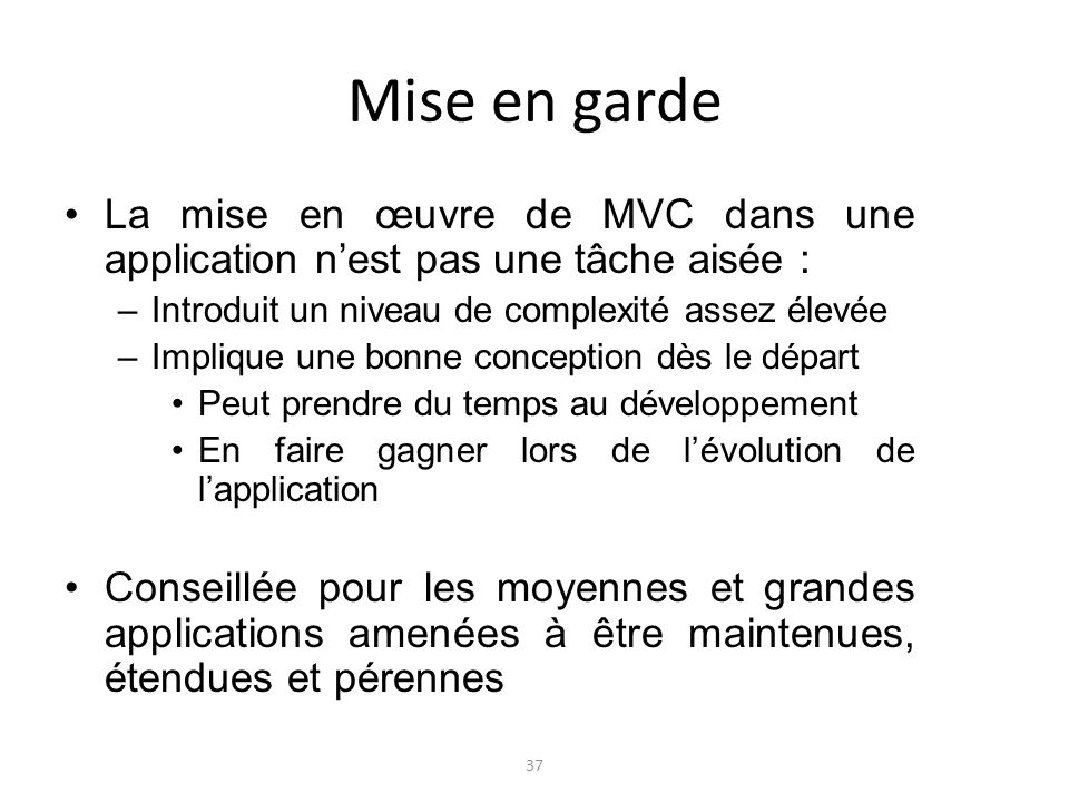 Mise en gardeLa mise en œuvre de MVC dans une application n'est pas une tâche aisée : Introduit un niveau de complexité assez élevée.