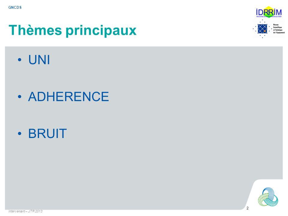 GNCDS Thèmes principaux UNI ADHERENCE BRUIT 2 Intervenant – JTR 2013