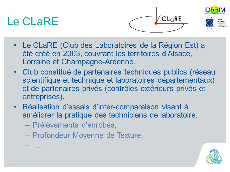 Le CLaRE Le CLaRE (Club des Laboratoires de la Région Est) a été créé en 2003, couvrant les territoires d'Alsace, Lorraine et Champagne-Ardenne.