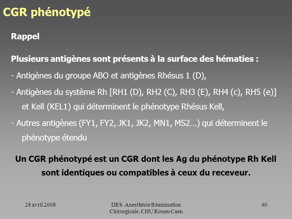 CGR phénotypéRappel. Plusieurs antigènes sont présents à la surface des hématies : - Antigènes du groupe ABO et antigènes Rhésus 1 (D),