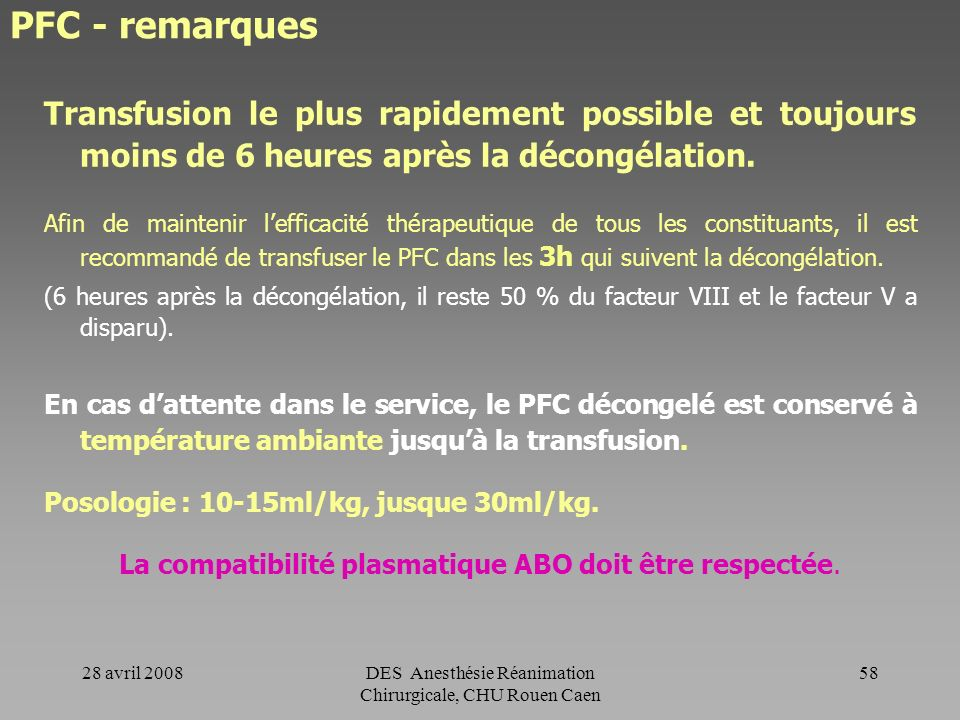 PFC - remarquesTransfusion le plus rapidement possible et toujours moins de 6 heures après la décongélation.