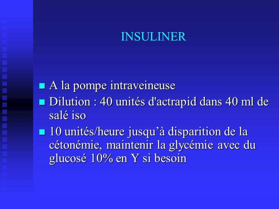 INSULINER A la pompe intraveineuse. Dilution : 40 unités d actrapid dans 40 ml de salé iso.