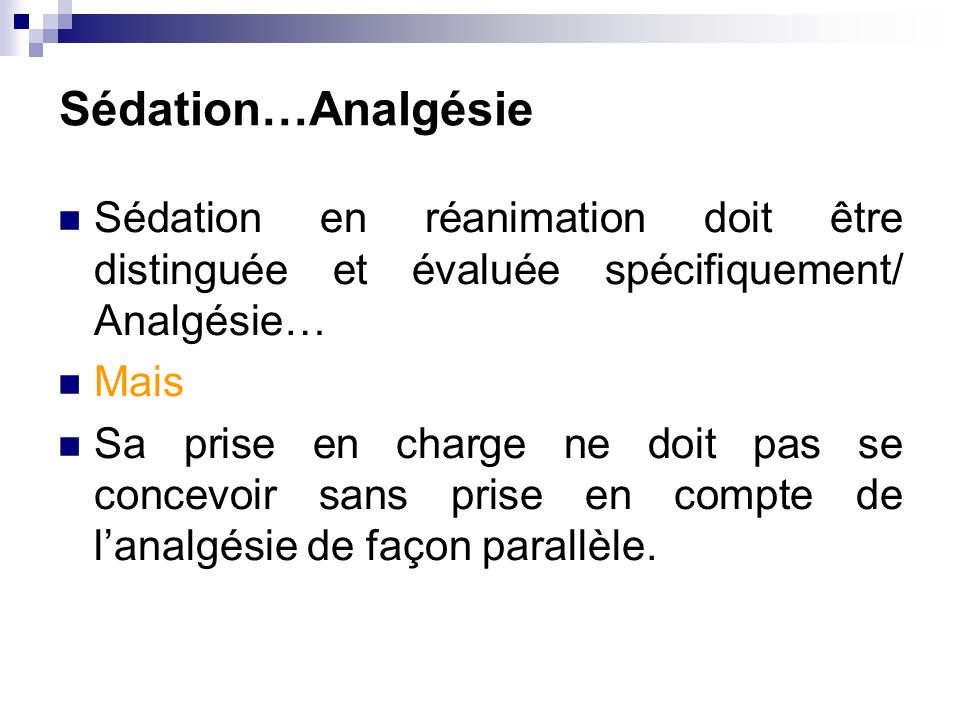 Sédation…Analgésie Sédation en réanimation doit être distinguée et évaluée spécifiquement/ Analgésie…