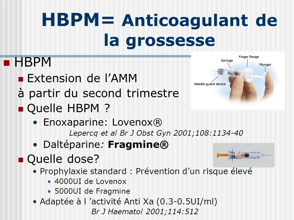 HBPM= Anticoagulant de la grossesse