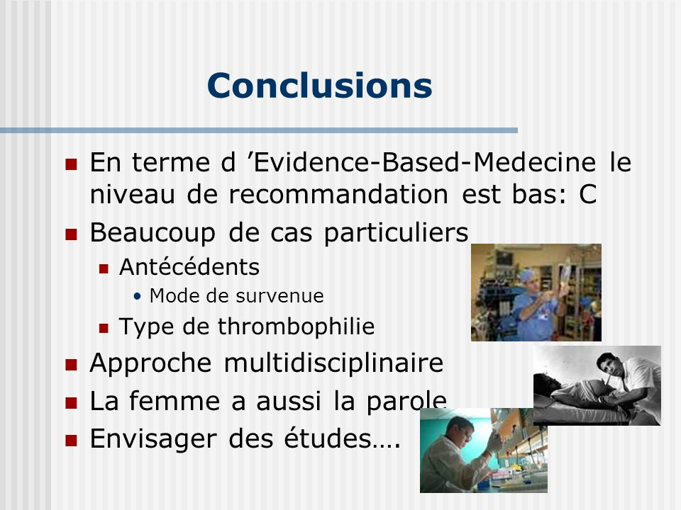 Conclusions En terme d 'Evidence-Based-Medecine le niveau de recommandation est bas: C. Beaucoup de cas particuliers.