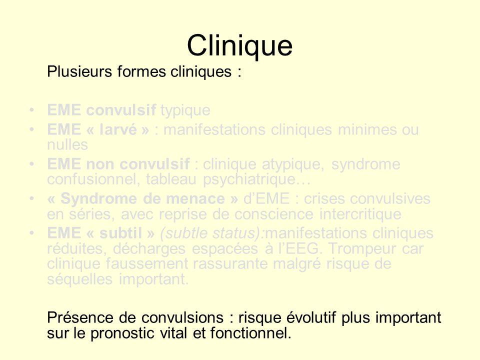Clinique Plusieurs formes cliniques : EME convulsif typique